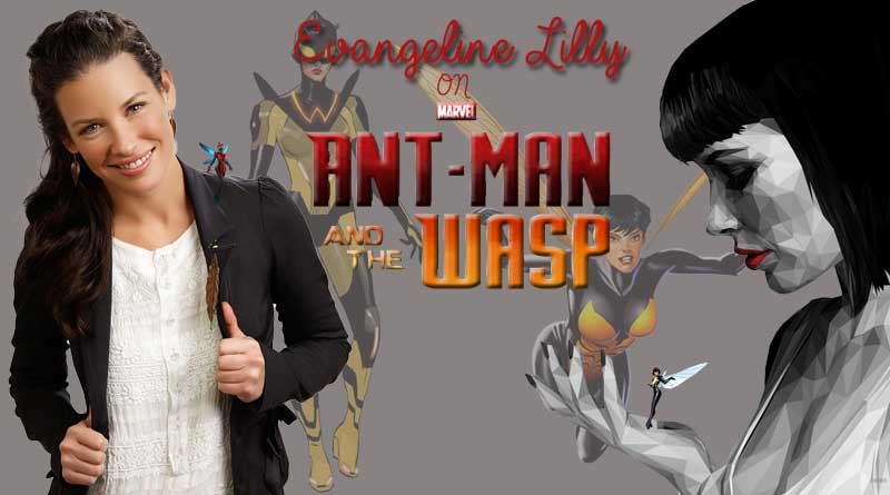 Evangeline Lilly on Ant-Man and The Wasp